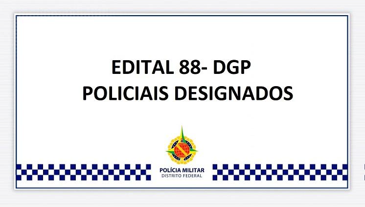 EDITAL Nº 88 - DGP - POLICIAIS DESIGNADOS